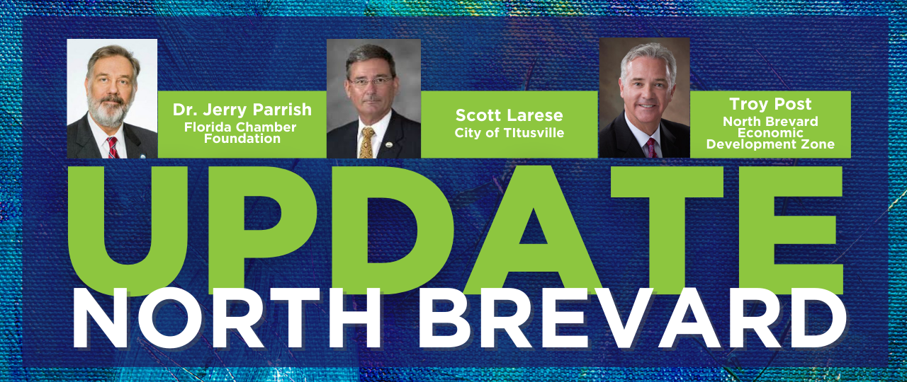 Update North Brevard. Dr. Jerry Parrish, Florida Chamber Foundation. Scott Larese, City of Titusville. Troy Post, North Brevard Economic Development Zone.